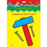 Książki dla dzieci, Narzędzia Malowanki dla dzieci od lat 2 (opr. miękka)