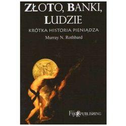 Złoto, banki, ludzie - Murray N. Rothbard