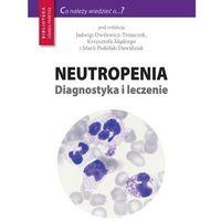 Książki medyczne, Neutropenia Diagnostyka i leczenie (opr. miękka)