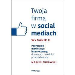 Twoja firma w social mediach. Podręcznik marketingu internetowego (opr. miękka)