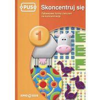 Książki dla dzieci, PUS Skoncentruj się 1 Zabawowe formy ćwiczeń na koncentrację (opr. miękka)