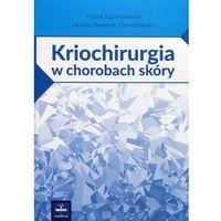Książki o zdrowiu, medycynie i urodzie, Kriochirurgia w chorobach skóry (opr. miękka)