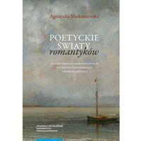 Literaturoznawstwo, Poetyckie światy romantyków - Markuszewska Agnieszka (opr. twarda)