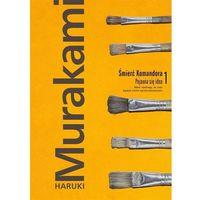 Poezja, Śmierć Komandora Tom 1 Pojawia się idea - Haruki Murakami (opr. twarda)