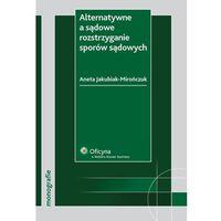 E-booki, Alternatywne a sądowe rozstrzyganie sporów sądowych - Aneta Jakubiak-Mirończuk