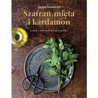 Hobby i poradniki, Szafran, mięta i kardamon - Samar Khanafer (opr. twarda)