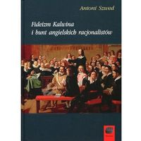 Filozofia, Fideizm Kalwina i bunt angielskich racjonalistów (opr. twarda)