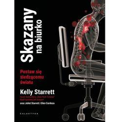 Skazany na biurko - Kelly Starrett (opr. miękka)