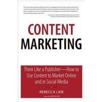 Biblioteka biznesu, Content Marketing : Think Like A Publisher - How To Use Content To Market Online And In Social Media