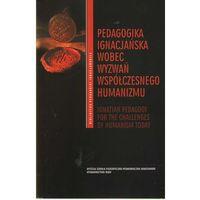 Pedagogika, Pedagogika ignacjańska wobec wyzwań współczesnego humanizmu (opr. miękka)