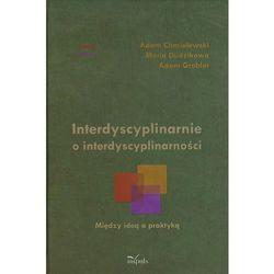 Interdyscyplinarnie o interdyscyplinarności. Między ideą a praktyką (opr. twarda)