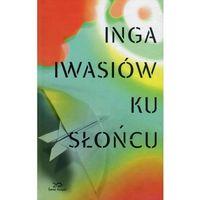 Powieści, Ku słońcu - Wysyłka od 5,99 - kupuj w sprawdzonych księgarniach !!! (opr. twarda)