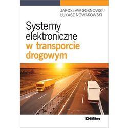 Systemy elektroniczne w transporcie drogowym - Sosnowski Jarosław, Nowakowski Łukasz
