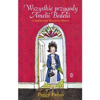 Książki dla dzieci, Wszystkie przygody Amelii Bedelii - Peggy Parish (opr. twarda)