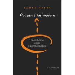 Rozum i nieświadome.. Filozoficzne eseje o psychoanalizie - Dybel Paweł - książka (opr. broszurowa)