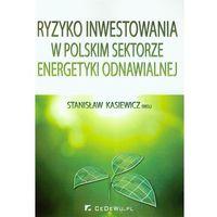 Książki popularnonaukowe, Ryzyko inwestowania w polskim sektorze energetyki odnawialnej - DODATKOWO 10% RABATU i WYSYŁKA 24H! (opr. miękka)