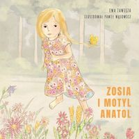Książki dla dzieci, Zosia i motyl Anatol [Zawisza Ewa]