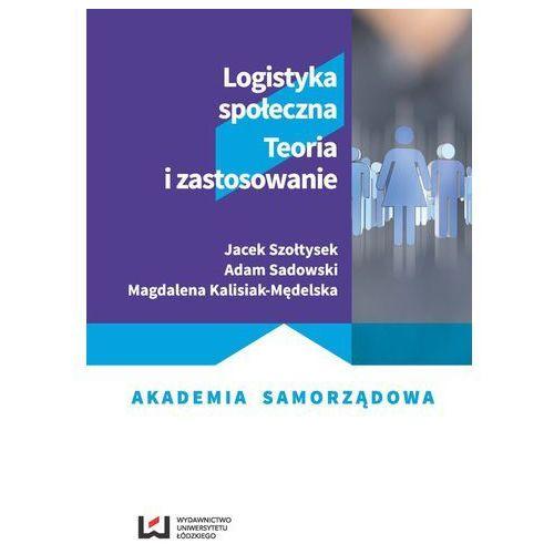 Książki o biznesie i ekonomii, Logistyka społeczna Teoria i zastosowanie - Jeśli zamówisz do 14:00, wyślemy tego samego dnia. (opr. miękka)