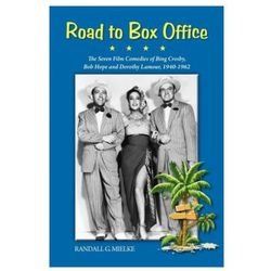 Road To Box Office - The Seven Film Comedies Of Bing Crosby, Bob Hope And Dorothy Lamour, 1940 - 1962