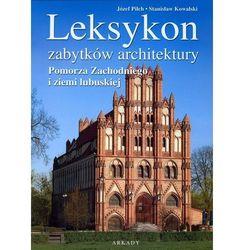Leksykon zabytków architektury Pomorza Zachodniego i ziemi lubuskiej (opr. twarda)