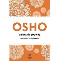 Działanie prawdy. Zaakceptuj to, co niepoznawalne - Bhagwan Shree Rajneesh (Osho) - ebook