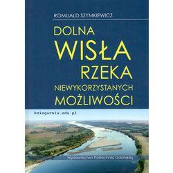 Dolna Wisła – rzeka niewykorzystanych możliwości (opr. twarda)