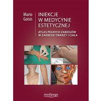 Książki medyczne, INIEKCJE W MEDYCYNIE ESTETYCZNEJ. ATLAS PEŁNYCH ZABIEGÓW W REJONIE TWARZY I CIAŁA (opr. twarda)