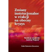 Książki o biznesie i ekonomii, Zmiany instytucjonalne w reakcji na obecny kryzys - Andrzej Wojtyna (opr. miękka)