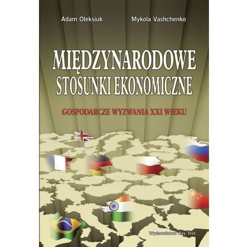 E-booki, Międzynarodowe stosunki ekonomiczne. Gospodarcze wyzwania XXI wieku - Adam Oleksiuk, Mykola Vashchenko