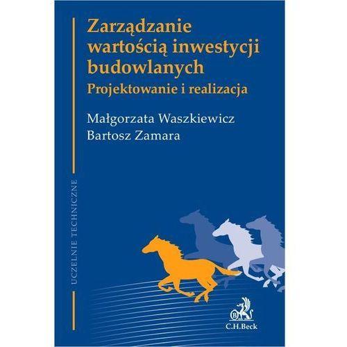 Biblioteka biznesu, Zarządzanie wartością inwestycji budowlanych Projektowanie i realizacja - Małgorzata Waszkiewicz, Bartosz Zamara - książka (opr. miękka)