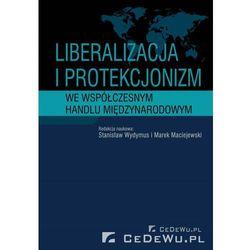 Liberalizacja i protekcjonizm we współczesnym handlu międzynarodowym (opr. miękka)