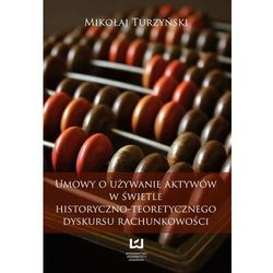 Umowy o używanie aktywów w świetle historyczno-teoretycznego dyskursu rachunkowości - Mikołaj Turzyński - ebook