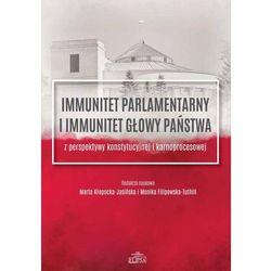 Immunitet parlamentarny i immunitet głowy państwa (opr. miękka)