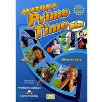 Książki do nauki języka, Matura Prime Time PLUS Elementary SB w.wieloletnia (opr. broszurowa)