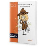Biblioteka biznesu, 13 Nawyków Ludzi Sukcesu – Tom III – Praktykuj uważność - Fryderyk Karzełek