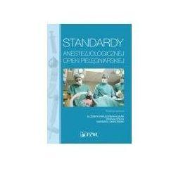 Standardy anestezjologicznej opieki pielęgniarskiej - Elżbieta Krajewska-Kułak, Hanna Rolka