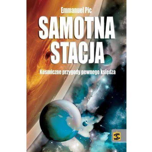 Książki fantasy i science fiction, SAMOTNA STACJA PIERWSZY KSIĄDZ W KOSMOSIE (opr. miękka)