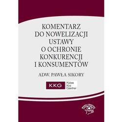 Komentarz do nowelizacji ustawy o ochronie konkurencji i konsumentów adw. Pawła Sikory - Paweł Sikora