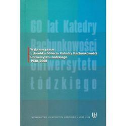Wybrane prace z dorobku 60-lecia Katedry Rachunkowości Uniwersytetu Łódzkiego 1948-2008 (opr. miękka)