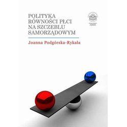 Polityka równości płci na szczeblu samorządowym - Joanna Podgórska-Rykała - ebook