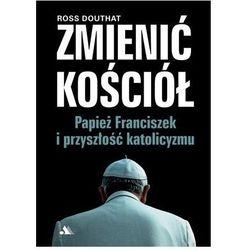 Zmienić Kościół. Papież Franciszek i przyszłość.. (opr. broszurowa)