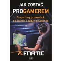 Literatura młodzieżowa, Jak zostać ProGamerem. E-sportowy przewodnik po świecie League of Legends - (opr. miękka)
