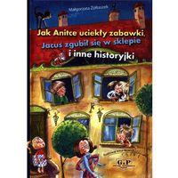 Książki dla dzieci, JAK ANITCE UCIEKŁY ZABAWKI (opr. twarda)