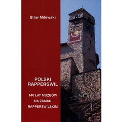 Polski Rapperswil. 140 lat polskich muzeów na zamku rapperswilskim (opr. twarda)