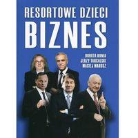 Pozostałe książki, Resortowe Dzieci Biznes - Dorota Kania,jerzy Targalski,maciej Marosz (opr. miękka)