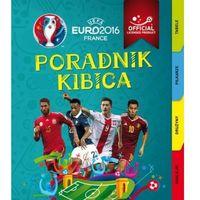 Hobby i poradniki, Euro 2016. Poradnik kibica + zakładka do książki GRATIS (opr. miękka)