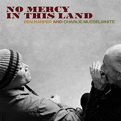 Ben Harper And Charlie Musselwhite - No Mercy In This Land (Winyl)