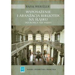 Wyposażenie i aranżacja bibliotek na Śląsku do końca XIX wieku - Rafał Werszler