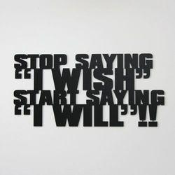 Dekoracyjny napis na ścianę STOP SAYING I WISH START SAYING I WILL by DekoSign