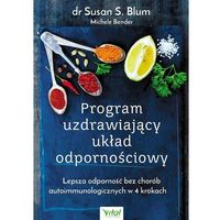 Książki medyczne, Program uzdrawiający układ odpornościowy. Lepsza odporność bez chorób autoimmunologicznych w 4 krokach - SUSAN S. BLUM (opr. twarda)
